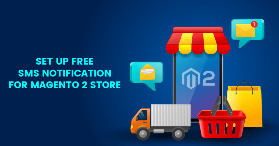Name:  Set-up-Free-SMS-Notification-for-Magento-2-store.png Views: 4 Size:  300.7 KB