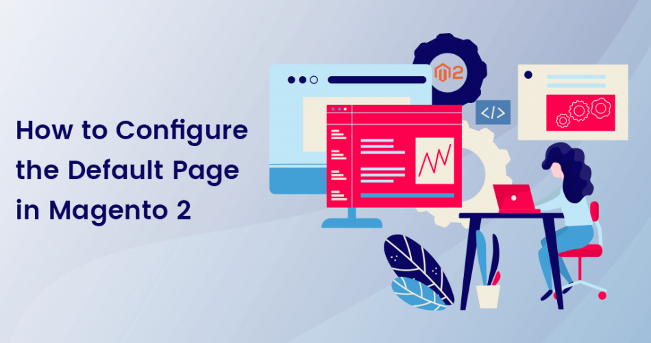 Name:  How-to-Configure-the-Default-Page-in-Magento-2.png