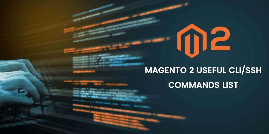 Name:  Magento-2-Useful-CLI-SSH-Commands-List.jpg Views: 46 Size:  70.7 KB