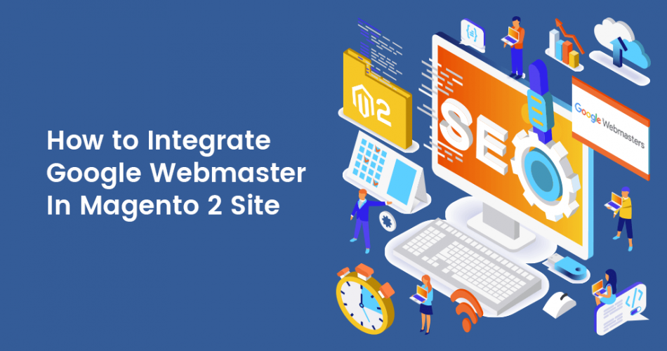 Name:  How-to-Integrate-Google-Webmaster-In-Magento-2-Site-950x500.png Views: 3 Size:  264.2 KB