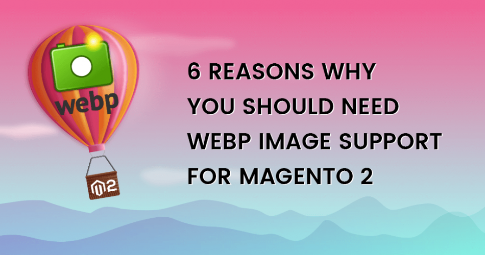 Name:  6-Reason-Why-You-Should-need-WebP-Image-Support-for-Magento-2-950x500.png