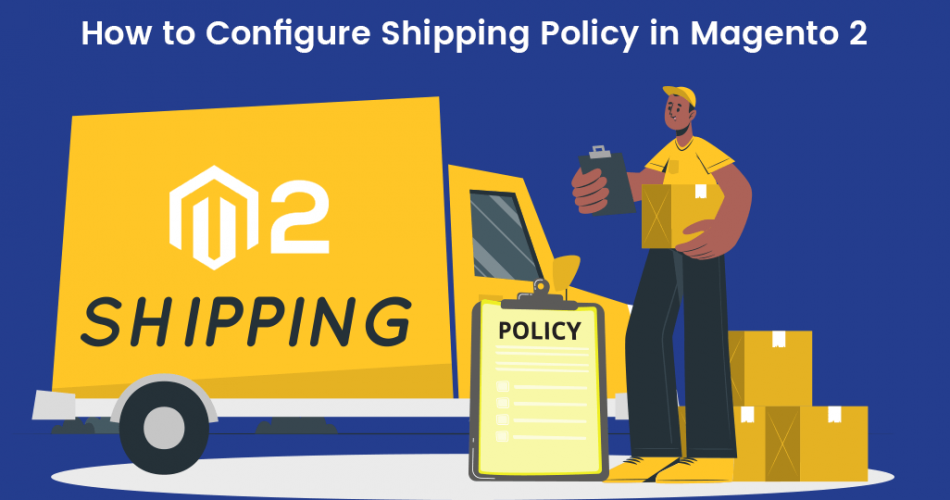 Name:  How-to-Configure-Shipping-Policy-in-Magento-2.png Views: 5 Size:  179.8 KB