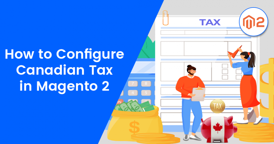 Name:  How-to-Configure-Canadian-Tax-in-Magento-2.png Views: 26 Size:  204.9 KB