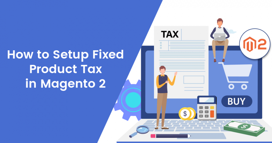 Name:  How-to-Setup-Fixed-Product-Tax-in-Magento-2.png Views: 10 Size:  162.7 KB