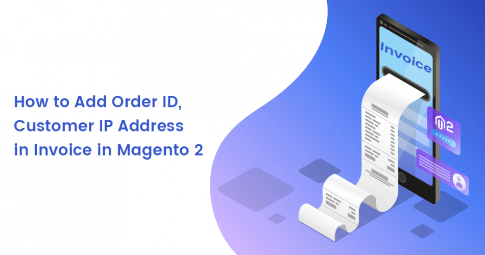 Name:  How-to-Add-Order-ID-Customer-IP-Address-in-Invoice-in-Magento-2.png Views: 4 Size:  239.4 KB