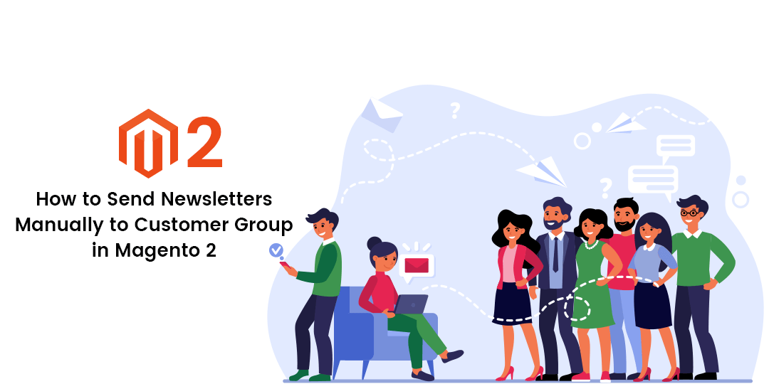 Name:  How to send Newsletters Manually to Customer Group in Magento 2.png
