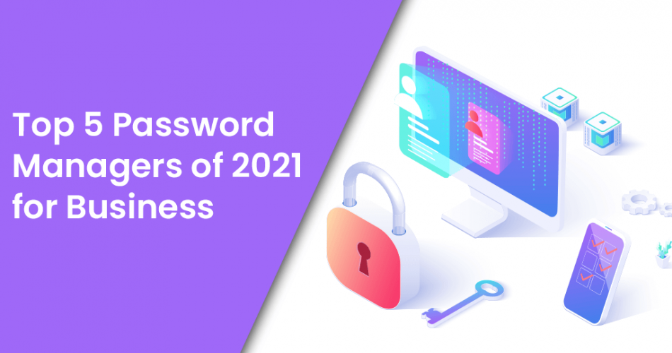 Name:  Top 5 Password Managers of 2021 for Business.png Views: 10 Size:  240.6 KB