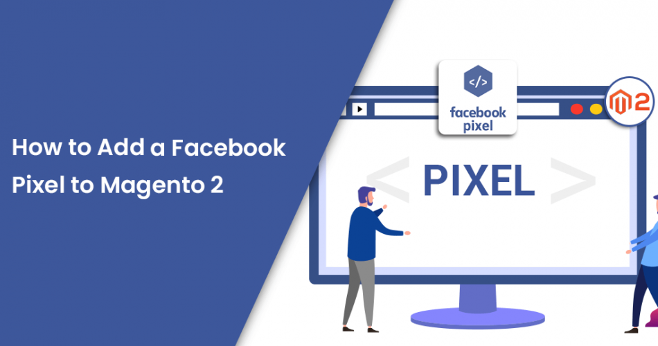 Name:  How-to-Add-a-Facebook-Pixel-to-Magento-2.png Views: 13 Size:  135.2 KB